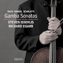 Gamba Sonatas by Bach ,   Handel ,   Scarlatti ;   Steven Isserlis ,   Richard Egarr